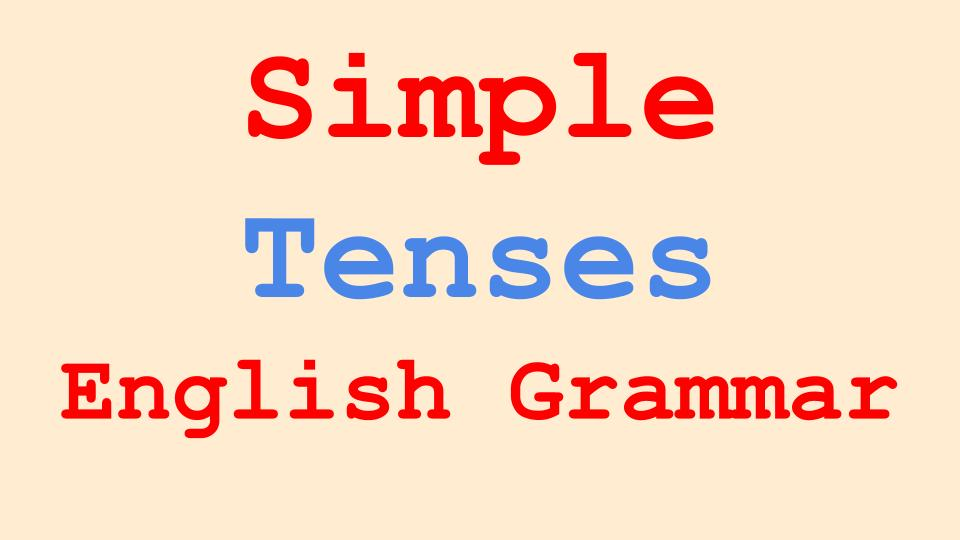Simple tenses in English Grammar